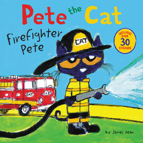 Pete the Cat: Firefighter Pete (Includes Over 30 Stickers!) by James Dean, James Dean, Kimberly Dean, 9780062404459