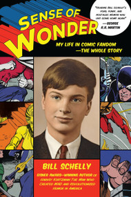 Sense of Wonder (My Life in Comic Fandom--The Whole Story) by Bill Schelly, 9781623171513