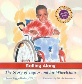 Rolling Along (The Story of Taylor and his Wheelchair, A Rehabilitation Institute of Chicago Learning Book) by Jamee Riggio Heelan, Nicola Simmonds, 9781561452194