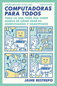 Computadoras para todos (Quinta edicion, revisada y actualizada) by Jaime Restrepo, 9781101970737