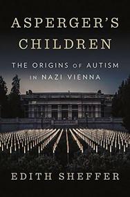 Asperger's Children (The Origins of Autism in Nazi Vienna) by Edith Sheffer, 9780393609646