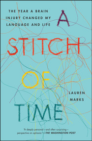 A Stitch of Time (The Year a Brain Injury Changed My Language and Life) by Lauren Marks, 9781451697605