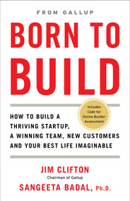 Born to Build (How to Build a Thriving Startup, a Winning Team, New Customers and Your Best Life Imaginable) by Jim Clifton, Sangeeta Badal, 9781595621276