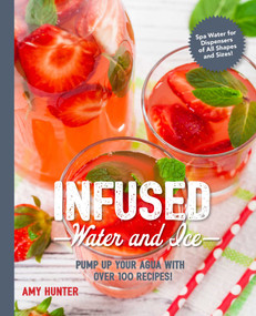 Infused Water and Ice (Pump Up Your Agua with Over 100 Recipes!) by Amy Hunter, 9781604337938
