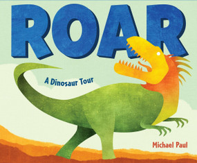 Roar: A Dinosaur Tour - 9781524766986 by Michael Paul, 9781524766986