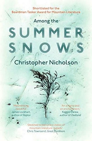 Among the Summer Snows (In Search of Scotland's Last Snows) by Christopher Nicholson, 9781910463857
