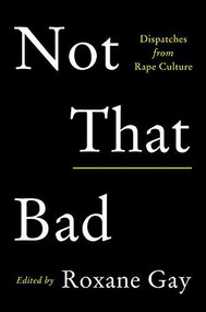 Not That Bad (Dispatches from Rape Culture) by Roxane Gay, 9780062851468