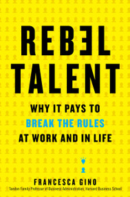 Rebel Talent (Why It Pays to Break the Rules at Work and in Life) by Francesca Gino, 9780062694638