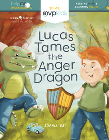 Lucas Tames the Anger Dragon (Feeling Anger and Learning Delight) by Sophia Day, Megan Johnson, Stephanie Strouse, 9781641366229