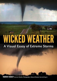Wicked Weather (A Visual Essay of Extreme Storms) by Warren Faidley, 9781682033463