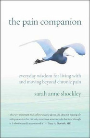 The Pain Companion (Everyday Wisdom for Living With and Moving Beyond Chronic Pain) by Sarah Anne Shockley, Dr. Bernie S. Siegel, 9781608685707