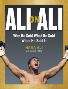 Ali on Ali (Why He Said What He Said When He Said It) by Hana Ali, Danny Peary, 9781523503469