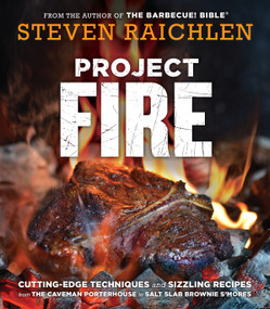 Project Fire (Cutting-Edge Techniques and Sizzling Recipes from the Caveman Porterhouse to Salt Slab Brownie S'Mores) - 9781523502769 by Steven Raichlen, 9781523502769
