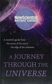 A Journey Through The Universe (A traveler's guide from the center of the sun to the edge of the unknown) by New Scientist, 9781473670440