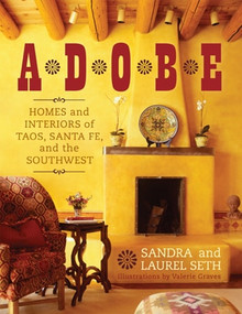 Adobe (Homes and Interiors of Taos, Santa Fe, and the Southwest) by Sandra Seth, Laurel Seth, Valerie Graves, 9781589796805