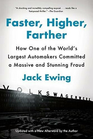 Faster, Higher, Farther (How One of the World's Largest Automakers Committed a Massive and Stunning Fraud) by Jack Ewing, 9780393355918