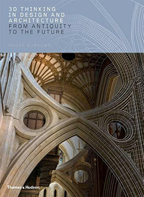 3D Thinking in Design and Architecture (From Antiquity to the Future) by Roger Burrows, 9780500519547