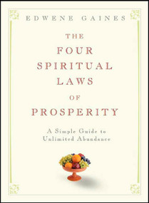 The Four Spiritual Laws of Prosperity (A Simple Guide to Unlimited Abundance) by Edwene Gaines, 9781594861956
