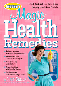 Joey Green's Magic Health Remedies (1,363 Quick-and-Easy Cures Using Brand-Name Products) by Joey Green, 9781609619497