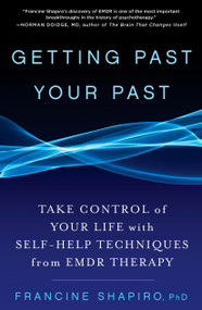Getting Past Your Past (Take Control of Your Life with Self-Help Techniques from EMDR Therapy) by Francine Shapiro, 9781609619954