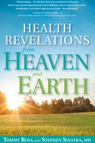 Health Revelations from Heaven and Earth (8 Divine Teachings from a Near Death Experience) by Tommy Rosa, Stephen Sinatra, M.D., 9781623366247