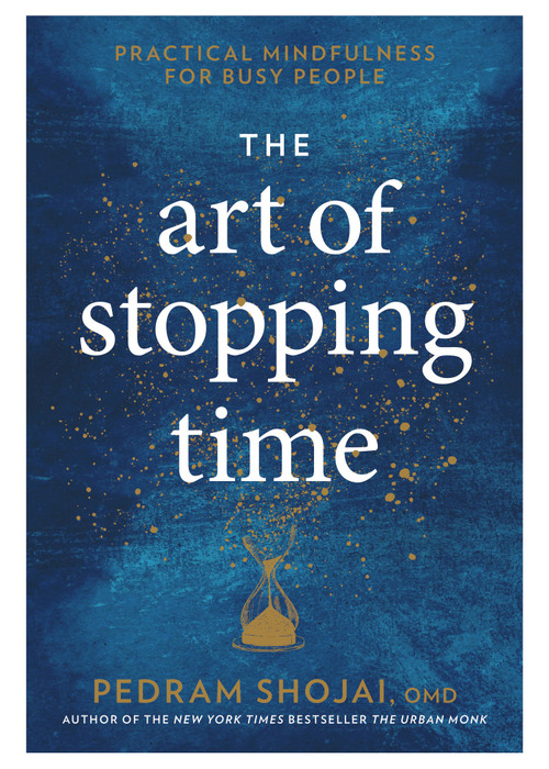 The Art of Stopping Time (Practical Mindfulness for Busy People) by Pedram Shojai, 9781623369095