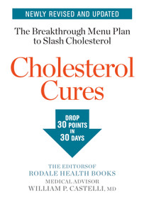 Cholesterol Cures (Featuring the Breakthrough Menu Plan to Slash Cholesterol by 30 Points in 30 Days) by Editors of Rodale Health Books, 9781635650075
