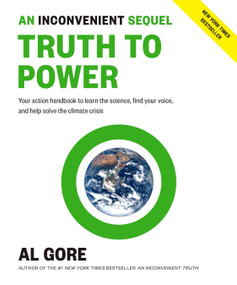 An Inconvenient Sequel: Truth to Power (Your Action Handbook to Learn the Science, Find Your Voice, and Help Solve the Climate Crisis) by Al Gore, 9781635651089