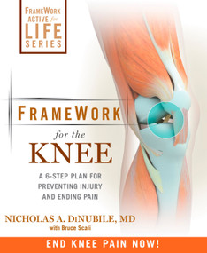 FrameWork for the Knee (A 6-Step Plan for Preventing Injury and Ending Pain) by Nicholas A. Dinubile, Bruce Scali, 9781605295930