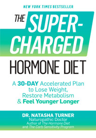 The Supercharged Hormone Diet (A 30-Day Accelerated Plan to Lose Weight, Restore Metabolism & Feel Younger Longer) by Natasha Turner, 9781623365097
