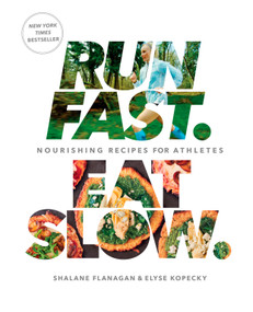 Run Fast. Eat Slow. (Nourishing Recipes for Athletes: A Cookbook) by Shalane Flanagan, Elyse Kopecky, 9781623366810