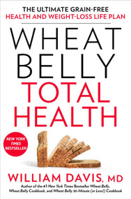 Wheat Belly Total Health (The Ultimate Grain-Free Health and Weight-Loss Life Plan) by William Davis, 9781623367701