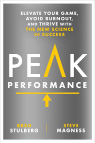 Peak Performance (Elevate Your Game, Avoid Burnout, and Thrive with the New Science of Success) by Brad Stulberg, Steve Magness, 9781623367930
