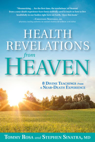 Health Revelations from Heaven (8 Divine Teachings from a Near Death Experience) by Tommy Rosa, Stephen Sinatra, M.D., 9781635650662