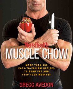 Men's Health Muscle Chow (More Than 150 Easy-to-Follow Recipes to Burn Fat and Feed Your Muscles : A Cookbook) by Gregg Avedon, Editors of Men's Health Magazi, 9781594865480