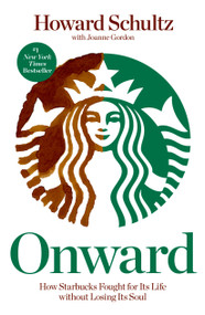 Onward (How Starbucks Fought for Its Life without Losing Its Soul) by Howard Schultz, Joanne Gordon, 9781609613822