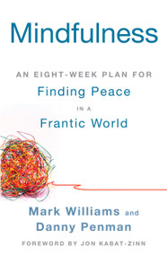 Mindfulness (An Eight-Week Plan for Finding Peace in a Frantic World) by Mark Williams, Danny Penman, Jon Kabat-Zinn, 9781609618957