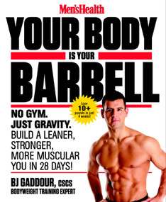 Men's Health Your Body is Your Barbell (No Gym. Just Gravity. Build a Leaner, Stronger, More Muscular You in 28 Days!) by Bj Gaddour, Editors of Men's Health Magazi, 9781623363833
