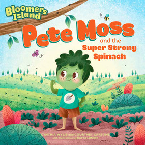 Pete Moss and the Super Strong Spinach (Bloomers Island Garden of Stories #1) by Cynthia Wylie, Courtney Carbone, Katya Longhi, 9781635650525