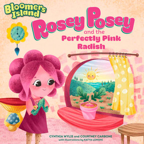 Rosey Posey and the Perfectly Pink Radish (Bloomers Island Garden of Stories #2) by Cynthia Wylie, Courtney Carbone, Katya Longhi, 9781635650549