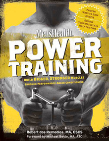 Men's Health Power Training (Build Bigger, Stronger Muscles Through Performance-Based Conditioning) by Robert Dos Remedios, Michael Boyle, Editors of Men's Health Magazi, 9781594865848