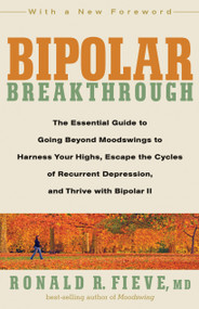 Bipolar Breakthrough (The Essential Guide to Going Beyond Moodswings to Harness Your Highs, Escape the Cycles of Recurrent Depression, and Thrive with Bipolar II) by Ronald R. Fieve, 9781605296456