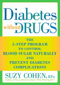 Diabetes without Drugs (The 5-Step Program to Control Blood Sugar Naturally and Prevent Diabetes Complications) by Suzy Cohen, 9781605296753