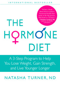The Hormone Diet (A 3-Step Program to Help You Lose Weight, Gain Strength, and Live Younger Longer) by Natasha Turner, 9781609611415