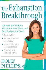 The Exhaustion Breakthrough (Unmask the Hidden Reasons You're Tired and Beat Fatigue for Good) by Holly Phillips, 9781623365059