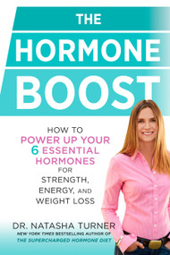 The Hormone Boost (How to Power Up Your 6 Essential Hormones for Strength, Energy, and Weight Loss) by Natasha Turner, 9781623366773