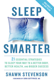 Sleep Smarter (21 Essential Strategies to Sleep Your Way to A Better Body, Better Health, and Bigger Success) by Shawn Stevenson, Sara Gottfried, MD, 9781623367398