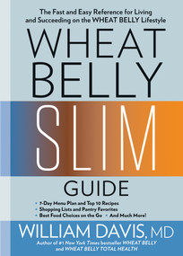Wheat Belly Slim Guide (The Fast and Easy Reference for Living and Succeeding on the Wheat Belly Lifestyle) by William Davis, 9781623368548