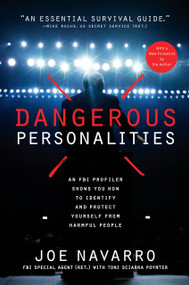 Dangerous Personalities (An FBI Profiler Shows You How to Identify and Protect Yourself from Harmful People) by Joe Navarro, Toni Sciarra Poynter, 9781635653366