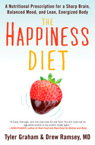 The Happiness Diet (A Nutritional Prescription for a Sharp Brain, Balanced Mood, and Lean, Energized Body) by Tyler G. Graham, Drew Ramsey, M.D., 9781609618971